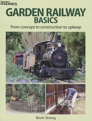 Garden Railway Basics By Strong, Kevin